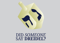 Hanukkah - Did Someone Say Dreidel?